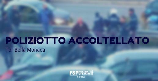 Poliziotto accoltellato a Tor Bella Monaca. COMUNICATO STAMPA della Segreteria Nazionale